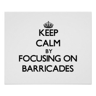 Keep Calm by focusing on Barricades Poster