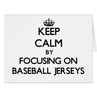 Keep Calm by focusing on Baseball Jerseys Greeting Card