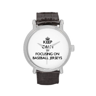 Keep Calm by focusing on Baseball Jerseys Watches