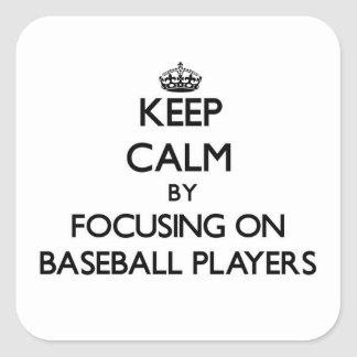 Keep Calm by focusing on Baseball Players Square Sticker