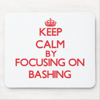 Keep Calm by focusing on Bashing Mousepads