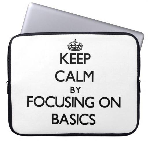 Keep Calm by focusing on Basics Computer Sleeve