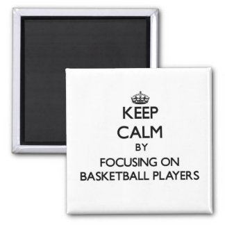 Keep Calm by focusing on Basketball Players Magnet