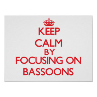 Keep Calm by focusing on Bassoons Posters