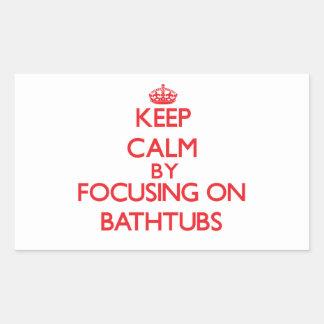 Keep Calm by focusing on Bathtubs Rectangular Sticker