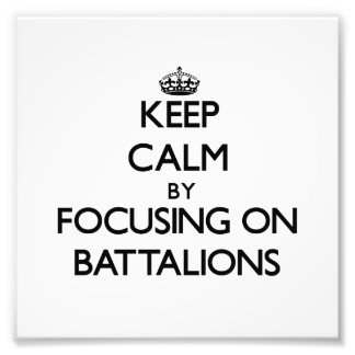 Keep Calm by focusing on Battalions Photo Art