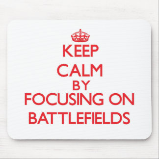 Keep Calm by focusing on Battlefields Mouse Pad