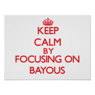 Keep Calm by focusing on Bayous Print