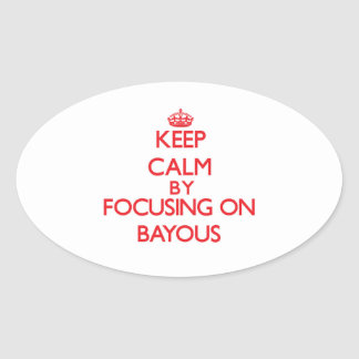 Keep Calm by focusing on Bayous Oval Sticker