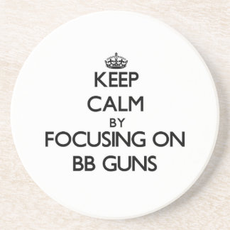 Keep Calm by focusing on Bb Guns Beverage Coasters