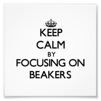 Keep Calm by focusing on Beakers Photograph