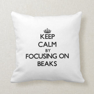 Keep Calm by focusing on Beaks Throw Pillow