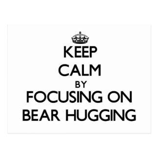 Keep Calm by focusing on Bear Hugging Post Card