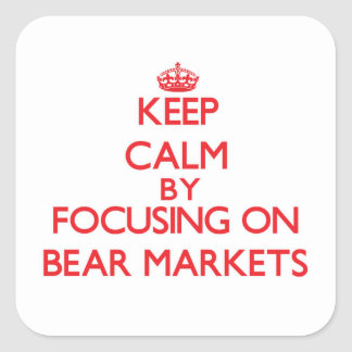 Keep Calm by focusing on Bear Markets Square Sticker