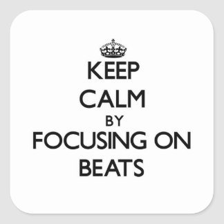 Keep Calm by focusing on Beats Square Sticker