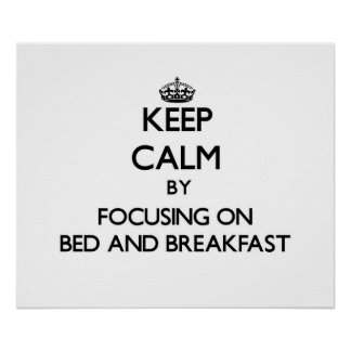 Keep Calm by focusing on Bed And Breakfast Print