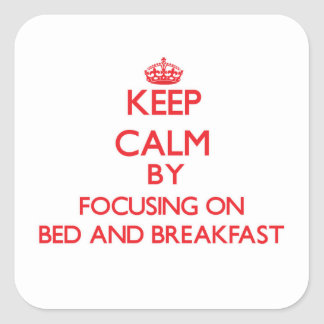 Keep Calm by focusing on Bed And Breakfast Sticker