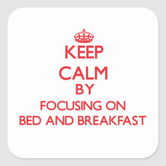 Keep Calm by focusing on Bed And Breakfast Square Sticker