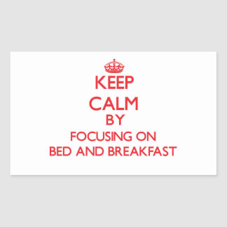 Keep Calm by focusing on Bed And Breakfast Stickers
