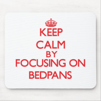 Keep Calm by focusing on Bedpans Mouse Pad