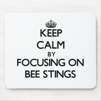 Keep Calm by focusing on Bee Stings Mousepad
