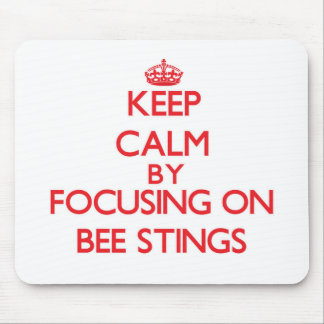 Keep Calm by focusing on Bee Stings Mousepads
