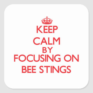 Keep Calm by focusing on Bee Stings Square Sticker