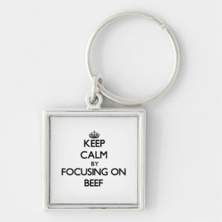 Keep Calm by focusing on Beef Key Chains