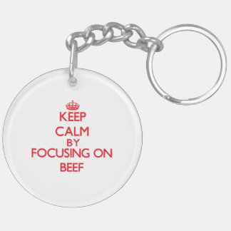 Keep Calm by focusing on Beef Double-Sided Round Acrylic Keychain