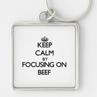 Keep Calm by focusing on Beef Key Chain
