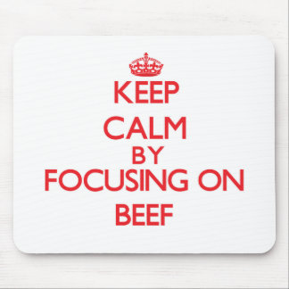 Keep Calm by focusing on Beef Mouse Pads