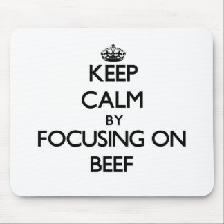 Keep Calm by focusing on Beef Mousepads