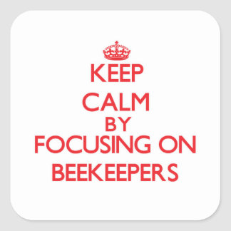 Keep Calm by focusing on Beekeepers Stickers
