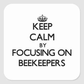 Keep Calm by focusing on Beekeepers Square Sticker