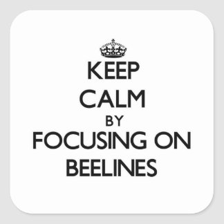 Keep Calm by focusing on Beelines Square Sticker