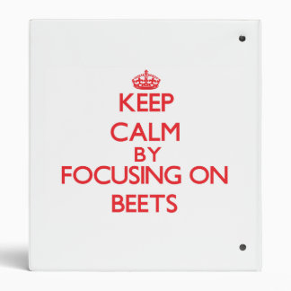 Keep Calm by focusing on Beets Binder