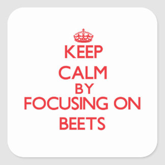 Keep Calm by focusing on Beets Square Sticker