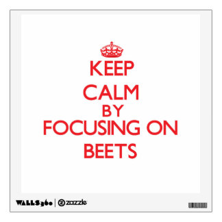 Keep Calm by focusing on Beets Wall Sticker