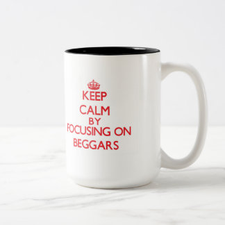 Keep Calm by focusing on Beggars Two-Tone Coffee Mug