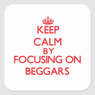 Keep Calm by focusing on Beggars Sticker