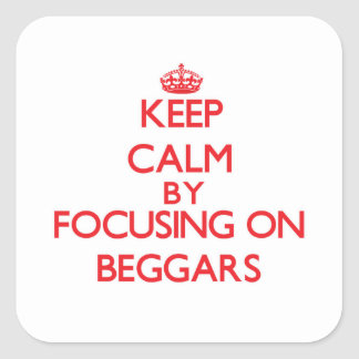 Keep Calm by focusing on Beggars Square Sticker