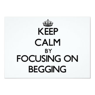 Keep Calm by focusing on Begging 5x7 Paper Invitation Card