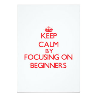 Keep Calm by focusing on Beginners 5x7 Paper Invitation Card