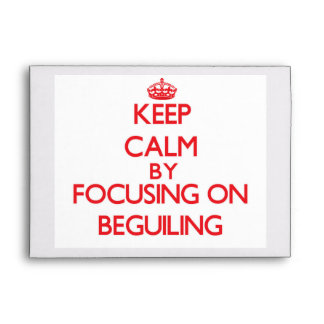Keep Calm by focusing on Beguiling Envelope
