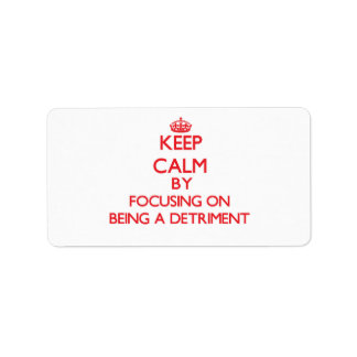 Keep Calm by focusing on Being a Detriment Labels