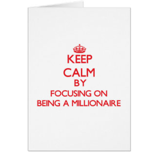 Keep Calm by focusing on Being A Millionaire Greeting Card