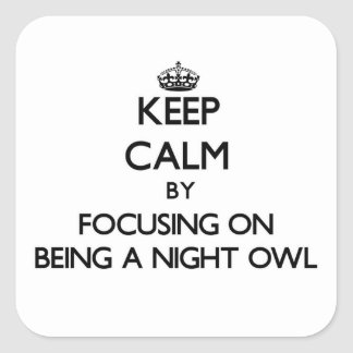 Keep Calm by focusing on Being A Night Owl Sticker