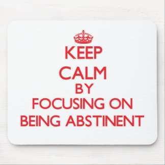 Keep Calm by focusing on Being Abstinent Mousepads