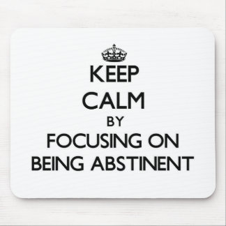 Keep Calm by focusing on Being Abstinent Mouse Pad