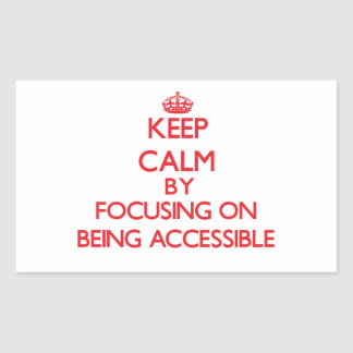 Keep Calm by focusing on Being Accessible Rectangular Sticker